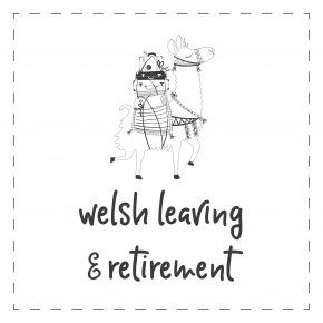 Welsh - Retirement & Leaving